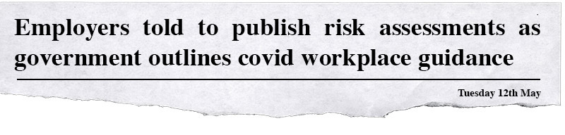 """Image shows a newspaper headline, which reads: """"Employers told to publish risk assessments as government outlines covid workplace guidance""""."""